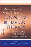 Acceptance and Mindfulness in Cognitive Behavior Therapy : Understanding and Applying the New Therapies, Herbert, James D. and Forman, Evan M., 0470474416