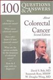 100 Questions and Answers about Colorectal Cancer, David Bub and Susannah L. Rose, 0763754412