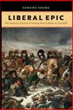 Liberal Epic : The Victorian Practice of History from Gibbon to Churchill, Adams, Edward, 0813934419