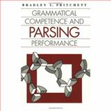 Grammatical Competence and Parsing Performance, Pritchett, Bradley L., 0226684423