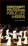 Christianity, Politics, and Public Life in Kenya, Gifford, Paul, 0231154429