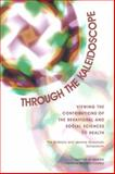 Through the Kaleidoscope : Viewing the Contributions of the Behavioral and Social Sciences to Health -- the Barbara and Jerome Grossman Symposium, Institute of Medicine Staff, 0309084423