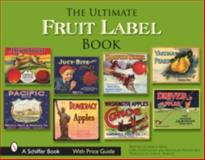 The Ultimate Fruit Label Book, John A. Baule, 076432442X