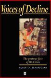 Voices of Decline : The Postwar Fate of US Cities, Beauregard, Robert A., 155786442X