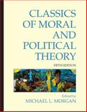 Classics of Moral and Political Theory, Morgan, Michael L., 1603844422