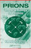 Prions : The New Biology of Proteins, Soto, Claudio, 0849314429