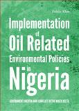 Implementation of Oil Related Environmental Policies in Nigeria : Government Inertia and Conflict in the Niger Delta, Allen, Fidelis, 1443834424