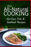 Easy Natural Cooking - No-Fuss Fish and Seafood Recipes, Easy Natural Easy Natural Cooking, 1499684428