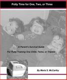 Potty Time for One, Two, or Three : A Parent's Survival Guide for Potty Training One child, Twins or Triplets, McCarthy, Maria Skantzaris, 0975584421