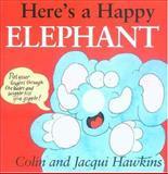 Here's a Happy Elephant, Colin Hawkins and Jacqui Hawkins, 1561484423