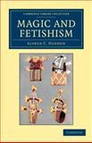 Magic and Fetishism, Haddon, Alfred C., 1108044425