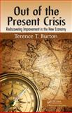 Out of the Present Crisis, Terence T. Burton, 1466504420