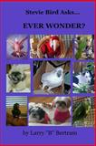 Stevie Bird Asks: Ever Wonder?, Larry Bertram, 1495904423
