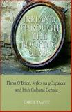 Ireland Through the Looking-Glass : Flann O'Brien, Myles Na GCopaleen and Irish Cultural Debate, Taaffe, Carol, 1859184421