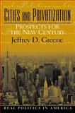 Cities and Privatization : Prospects for the New Century, Greene, Jeffrey D., 013029442X