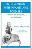 Intervention with Infants and Toddlers : The Law, the Participants, and the Process, Joyce S. Taylor, Lynn Taylor Clark, 0398074429