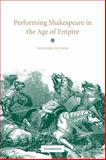Performing Shakespeare in the Age of Empire, Foulkes, Richard, 0521034426