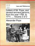 Letters of Mr Pope, and Several Eminent Persons, from the Year 1705, To 1711, Alexander Pope, 1170624421