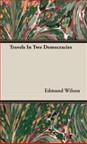 Travels in Two Democracies, Edmund Wilson, 1443724424