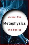 Metaphysics: the Basics, Rea, Michael, 0415574420