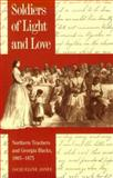 Soldiers of Light and Love : Northern Teachers and Georgia Blacks, 1865-1873, Jones, Jacqueline, 0820314420
