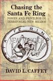 Chasing the Santa Fe Ring, David L. Caffey, 0826354424