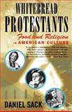 Whitebread Protestants : Food and Religion in American Culture, Sack, Daniel, 0312294425