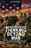 Thinking Beyond War : Civil-Military Relations and Why America Fails to Win the Peace, Wilson, Isaiah, 1137344423