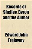 Records of Shelley, Byron and the Author, Edward John Trelawny, 1151034428