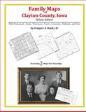 Family Maps of Clayton County, Iowa, Deluxe Edition : With Homesteads, Roads, Waterways, Towns, Cemeteries, Railroads, and More, Boyd, Gregory A., 1420314424