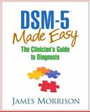 DSM-5 Made Easy : The Clinician's Guide to Diagnosis, Morrison, James, 1462514421