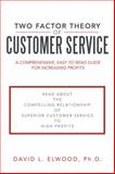 Two Factor Theory of Customer Service, David L. Elwood, 1491844426