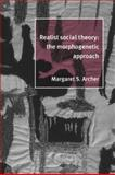 Realist Social Theory : The Morphogenetic Approach, Archer, Margaret S., 0521484421