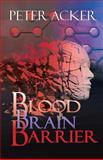 Blood Brain Barrier, Peter Acker, 0985114428
