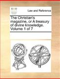 The Christian's Magazine, or a Treasury of Divine Knowledge, See Notes Multiple Contributors, 1170214428