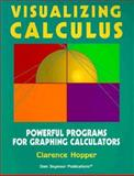 Visualizing Calculus : Powerful Programs for Graphing Calculators, Hopper, Clarence, 1572324422