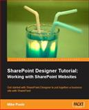SharePoint Designer Tutorial : Working with SharePoint Websites, Poole, Mike, 1847194427