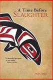 A Time Before Slaughter, Paul E. Nelson, 193407442X