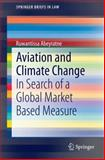 Aviation and Climate Change : In Search of a Global Market Based Measure, Abeyratne, Ruwantissa, 3319084429
