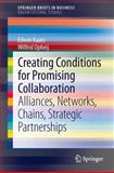 Creating Conditions for Promising Collaboration : Alliances, Networks, Chains, Strategic Partnerships, Kaats, Edwin and Opheij, Wilfrid, 3642414427