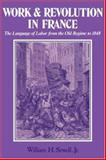 Work and Revolution in France : The Language of Labor from the Old Regime to 1848, Sewell, William H., Jr., 0521234425