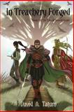 In Treachery Forged : Book I of the Law of Swords Series, Tatum, David A., 0991284429