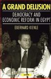 A Grand Delusion : Democracy and Economic Reform in Egypt, Kienle, Eberhard, 1860644422