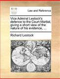 Vice Admiral Lestock's Defence to the Court-Martial, Giving a Short View of the Nature of His Evidence, Richard Lestock, 117040443X