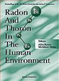 Radon and Thoron in the Human Environment : Proceedings of the 7th Tohwa University International, Katase, Akira, 9810234430