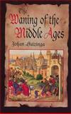 The Waning of the Middle Ages, Johan Huizinga, 0486404439