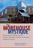 The Morehouse Mystique : Becoming a Doctor at the Nation's Newest African American Medical School, Gasman, Marybeth, 1421404435