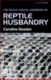Really Useful Handbook of Reptile Husbandry, Gosden, Caroline, 0750654430