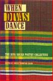 When Divas Dance : The Diva Squad Poetry Collective, Thompson-Cager, Chezia and Kopelke, Kendra, 094462443X