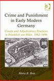 Crime and Punishment in Early Modern Germany : Courts and Adjudicatory Practices in Frankfurt Am Main, 1562-1696, Boes, Maria R., 1409474437
